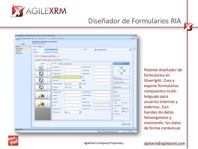AgilePoint Company Proprietary agilexrm@agilepoint.com Diseñador de Formularios RIA Potente diseñador de formularios en Si...