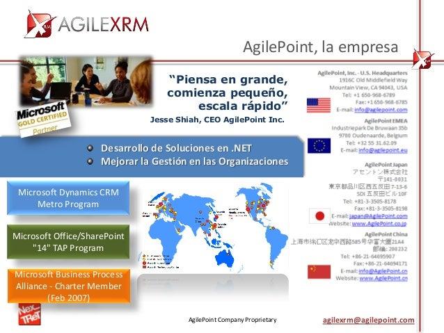"AgilePoint Company Proprietary agilexrm@agilepoint.com ""Piensa en grande, comienza pequeño, escala rápido"" Jesse Shiah, CE..."