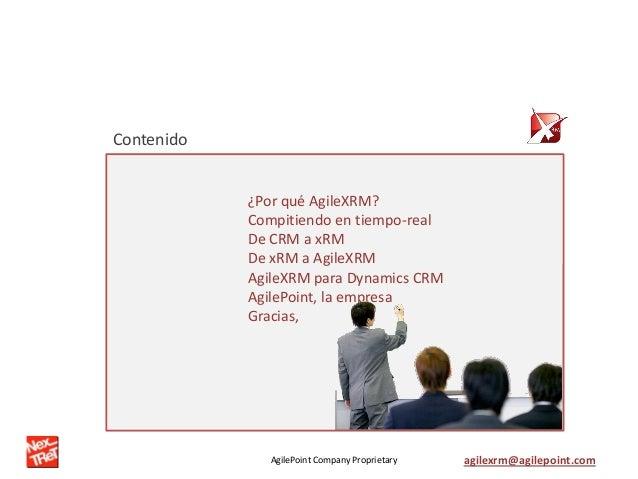 AgilePoint Company Proprietary agilexrm@agilepoint.com ¿Por qué AgileXRM? Compitiendo en tiempo-real De CRM a xRM De xRM a...