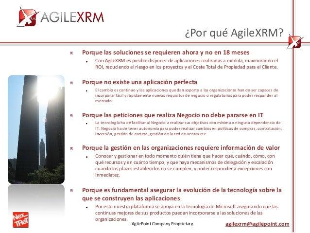 AgilePoint Company Proprietary agilexrm@agilepoint.com ¿Por qué AgileXRM? Porque las soluciones se requieren ahora y no en...