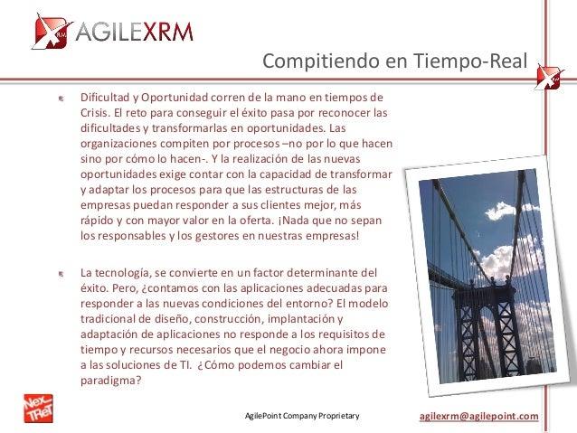 AgilePoint Company Proprietary agilexrm@agilepoint.com Compitiendo en Tiempo-Real Dificultad y Oportunidad corren de la ma...