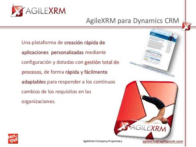 AgilePoint Company Proprietary agilexrm@agilepoint.com AgileXRM para Dynamics CRM Una plataforma de creación rápida de apl...
