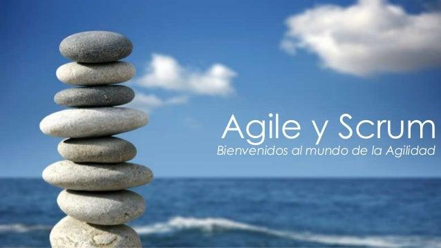 Agile y Scrum                                                                            Bienvenidos al mundo de la Agilid...