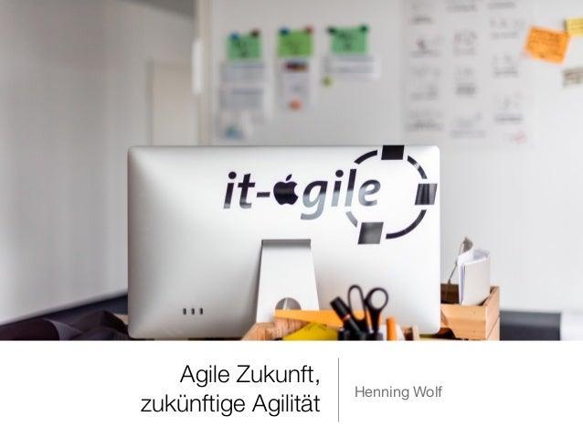 Agile Zukunft, zukünftige Agilität Henning Wolf