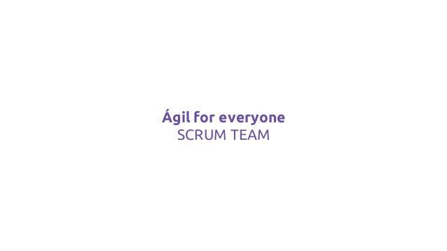 Ágil for everyone SCRUM TEAM