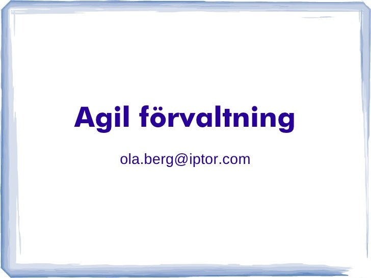 Agil förvaltning   ola.berg@iptor.com