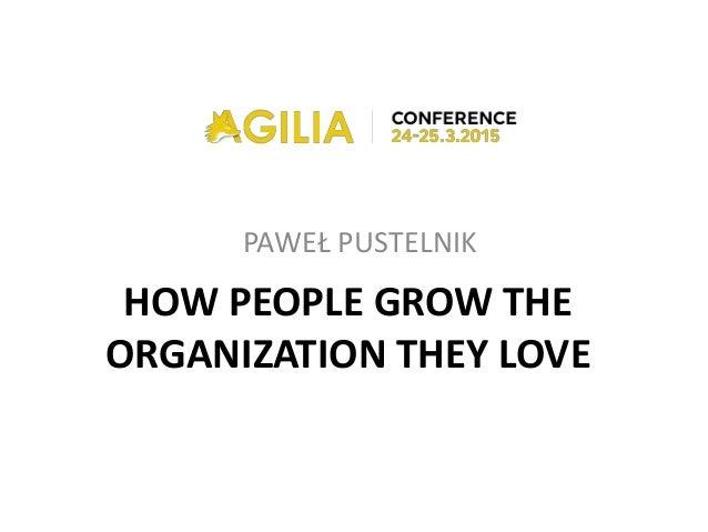 PAWEŁ PUSTELNIK HOW PEOPLE GROW THE ORGANIZATION THEY LOVE