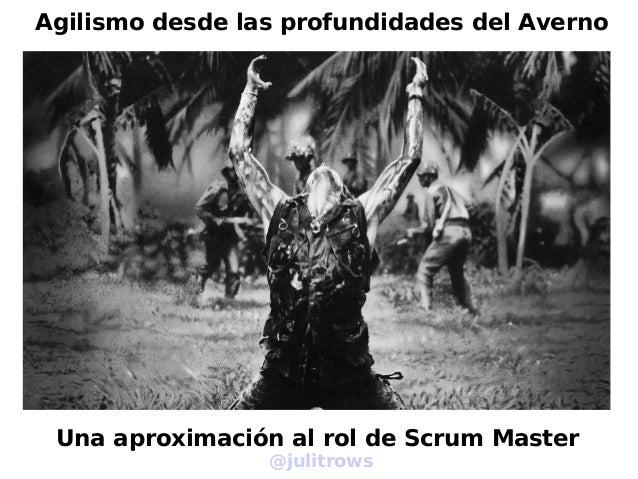 Una aproximación al rol de Scrum Master@julitrowsAgilismo desde las profundidades del Averno