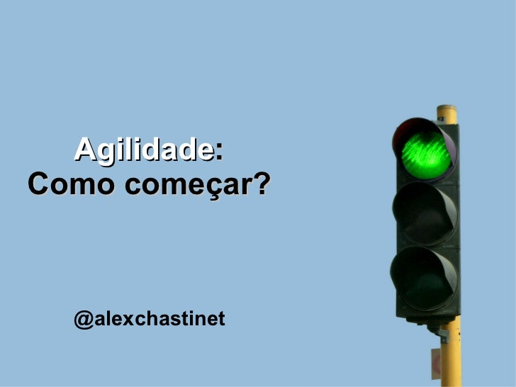 Agilidade:Como começar?  @alexchastinet