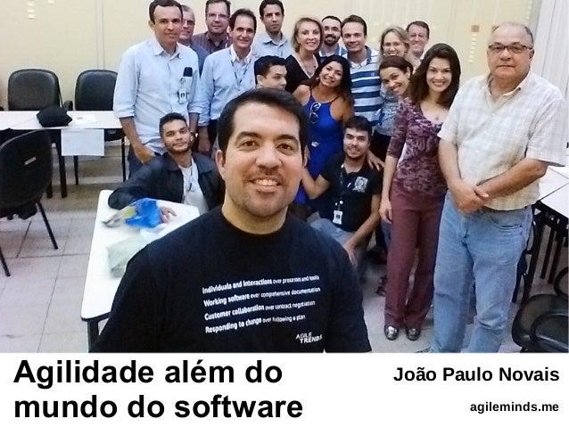 Agilidade além do mundo do software João Paulo Novais agileminds.me