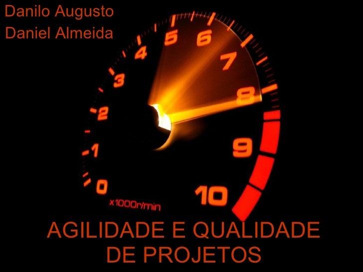 AGILIDADE E QUALIDADE DE PROJETOS Danilo Augusto Daniel Almeida