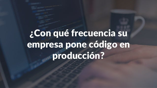 ¿Con qué frecuencia su empresa pone código en producción?