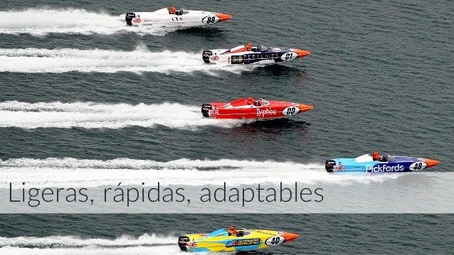 Ligeras, rápidas, adaptables