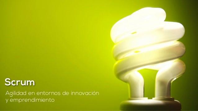 Scrum  Agilidad en entornos de innovación  y emprendimiento