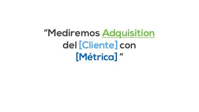 """""""Mediremos Activation  del [Cliente] con  [Métrica] """""""
