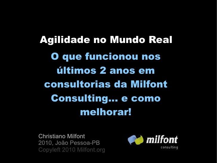 Agilidade no Mundo Real    O que funcionou nos     últimos 2 anos em   consultorias da Milfont    Consulting... e como    ...