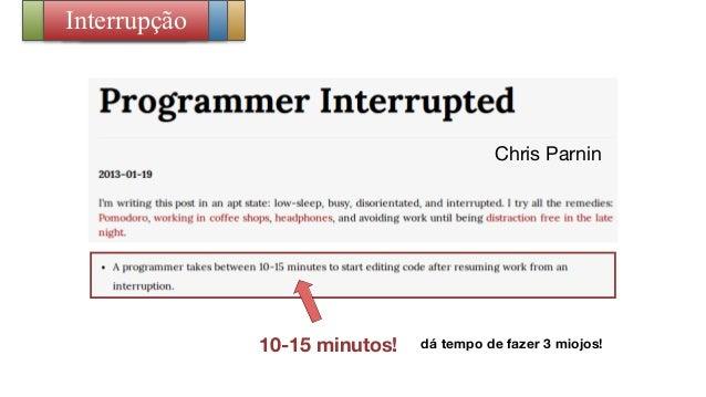 10-15 minutos! dá tempo de fazer 3 miojos! Chris Parnin PassivaCodificaçãoAgilidadeInterrupção