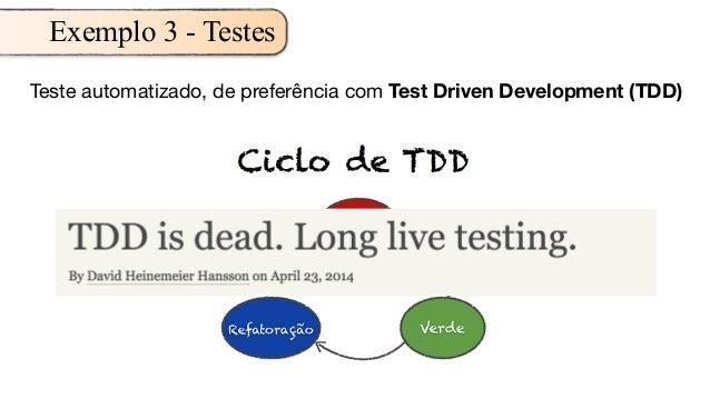 Exemplo 3 - Testes Teste automatizado, de preferência com Test Driven Development (TDD)