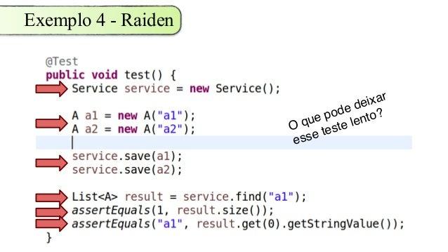 Exemplo 4 - Raiden O que pode deixar esse teste lento?