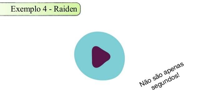 Exemplo 4 - Raiden Não são apenas segundos!