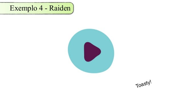 Exemplo 4 - Raiden Toasty!