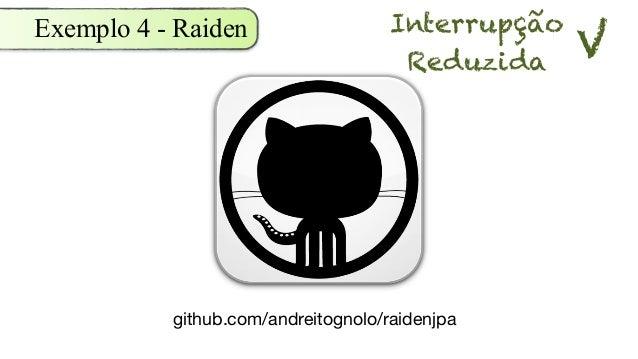 Exemplo 4 - Raiden github.com/andreitognolo/raidenjpa Interrupção Reduzida V