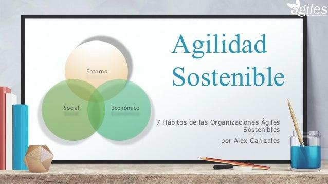 Agilidad SostenibleEntorno EconómicoSocial 7 Hábitos de las Organizaciones Ágiles Sostenibles por Alex Canizales