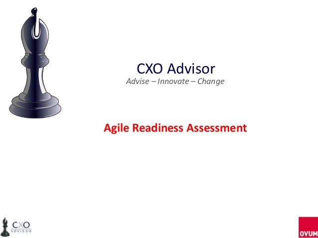 CXO Advisor Advise – Innovate – Change  Agile Readiness Assessment
