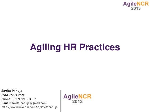 Agiling HR PracticesSavita PahujaCSM, CSPO, PSM IPhone: +91-99999-83367E-mail: savita.pahuja@gmail.comhttp://www.linkedin....