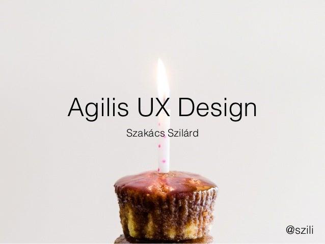 Agilis UX Design Szakács Szilárd @szili