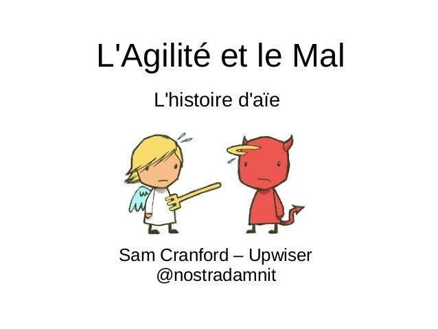 L'Agilité et le Mal Sam Cranford – Upwiser @nostradamnit L'histoire d'aïe