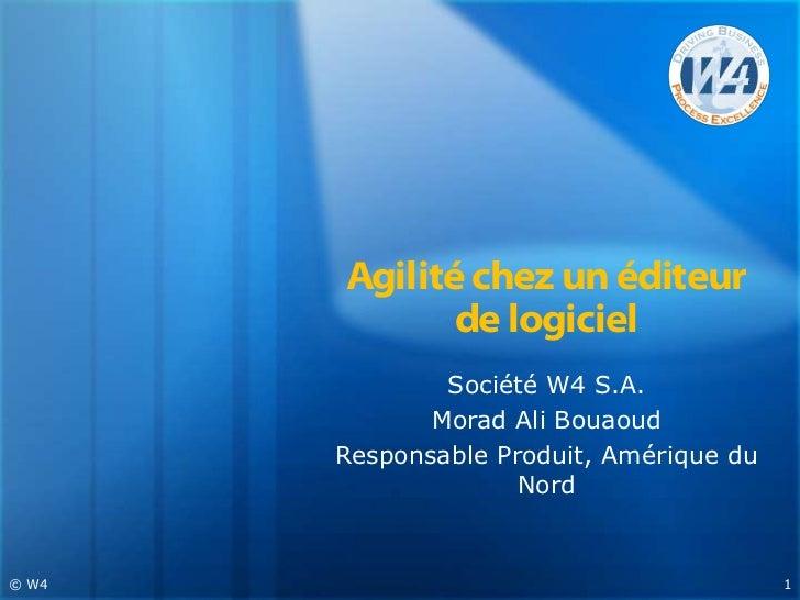 Agilité chez un éditeur              de logiciel               Société W4 S.A.              Morad Ali Bouaoud       Respon...