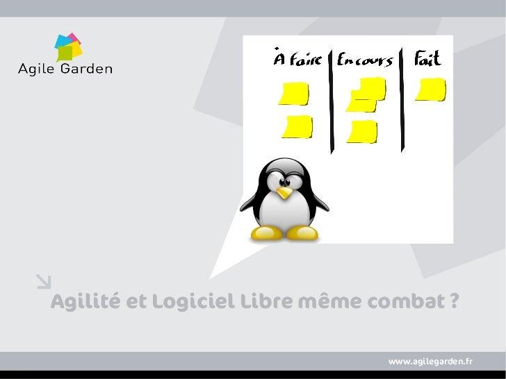 Agilité et Logiciel Libre même combat?www.agilegarden.fr                    www.agilegarden.fr