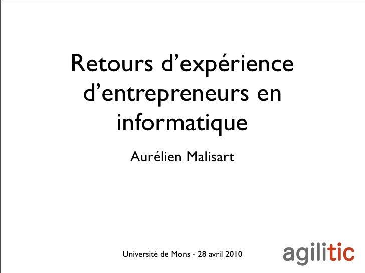 Retours d'expérience  d'entrepreneurs en     informatique       Aurélien Malisart         Université de Mons - 28 avril 20...