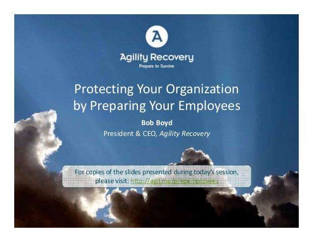 ProtectingYourOrganizationbyPreparingYourEmployees                     BobBoyd          President&CEO,AgilityRec...