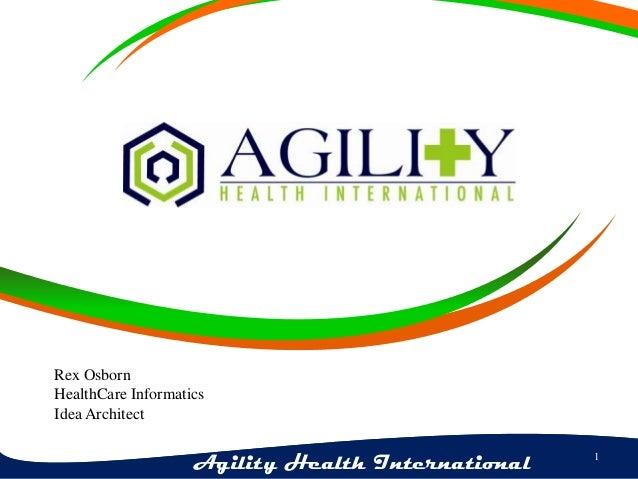 Rex Osborn HealthCare Informatics Idea Architect  Agility Health International  1