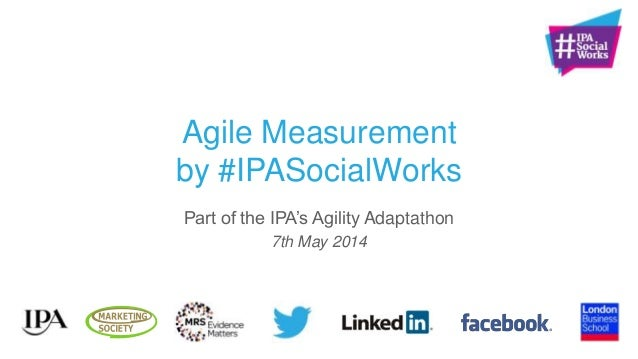 """Agile Measurement by #IPASocialWorks Part of the IPA""""s Agility Adaptathon 7th May 2014"""