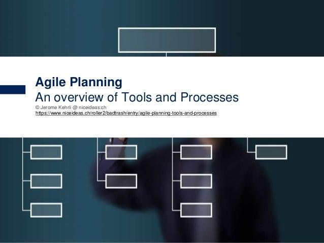 1 © Jerome Kehrli @ niceideas.ch https://www.niceideas.ch/roller2/badtrash/entry/agile-planning-tools-and-processes Agile ...