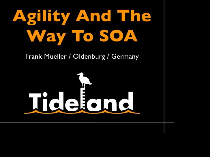 Agility And The  Way To SOA  Frank Mueller / Oldenburg / Germany