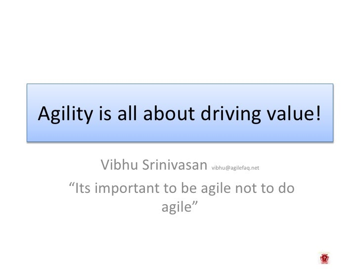 "Agility is all about driving value!<br />Vibhu Srinivasan vibhu@agilefaq.net<br /> ""Its important to be agile not to do ag..."