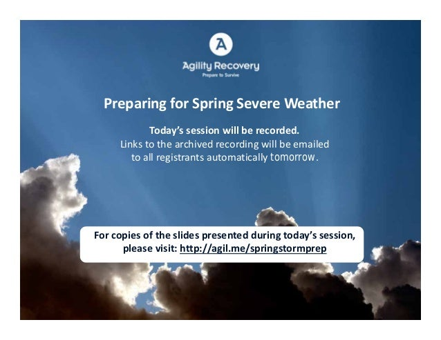 Preparing for Spring Severe Weather            Today's session will be recorded.     Links to the archived recording will ...