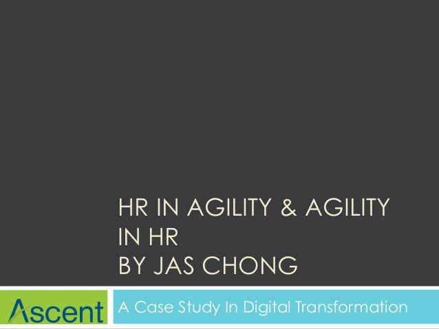 HR IN AGILITY & AGILITY IN HR BY JAS CHONG A Case Study In Digital Transformation