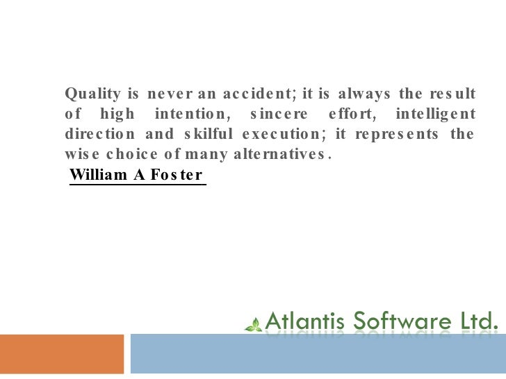 Quality is never an accident; it is always the result of high intention, sincere effort, intelligent direction and skilful...
