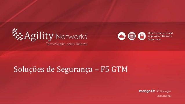 Soluções de Segurança – F5 GTM Rodrigo EV, SE Manager v20131009a