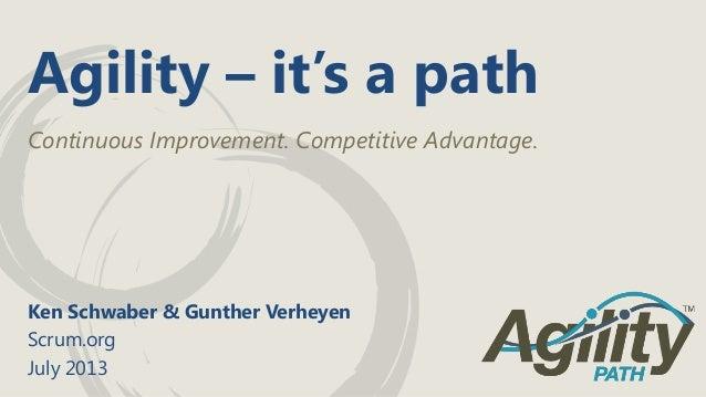 Agility – it's a path Continuous Improvement. Competitive Advantage. Ken Schwaber & Gunther Verheyen Scrum.org July 2013