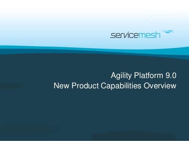 Agility Platform 9.0New Product Capabilities Overview