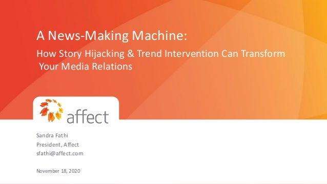 PROPRIETARY & CONFIDENTIAL 0 Presented to QBiotics Group   November 2020 A News-Making Machine: How Story Hijacking & Tren...
