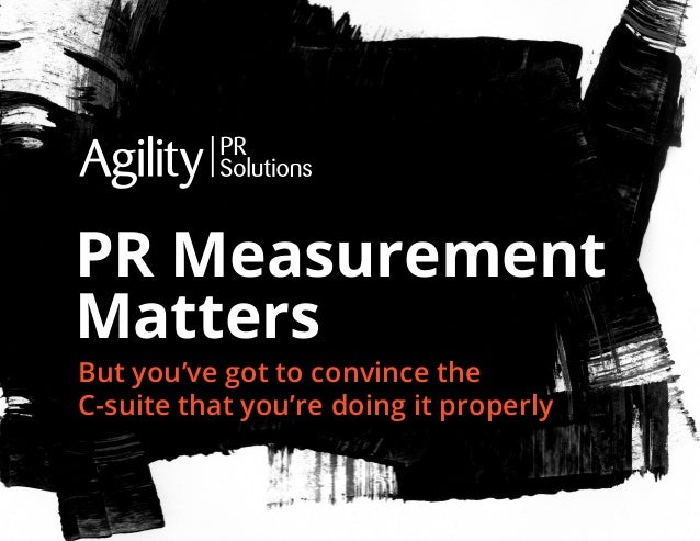 PR Measurement Matters But you've got to convince the C-suite that you're doing it properly