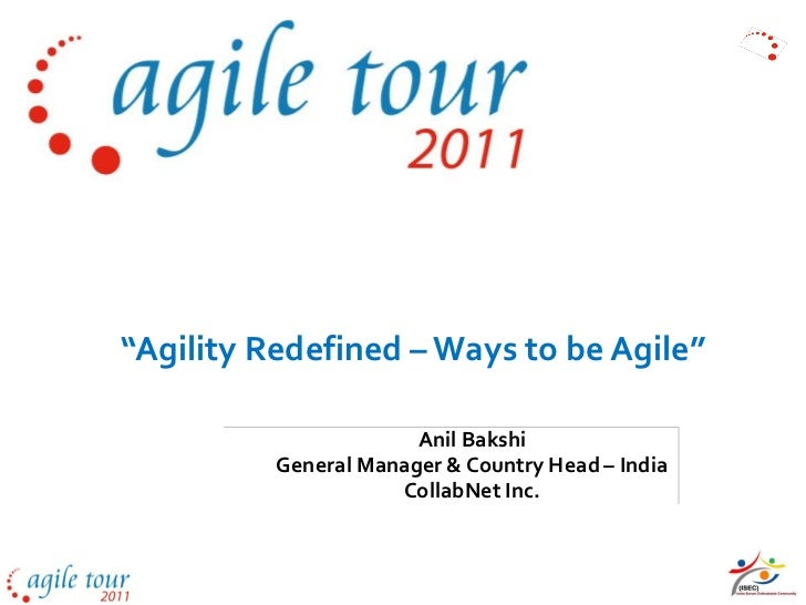 """Agility Redefined – Ways to be Agile""                       Anil Bakshi          General Manager & Country Head – India  ..."