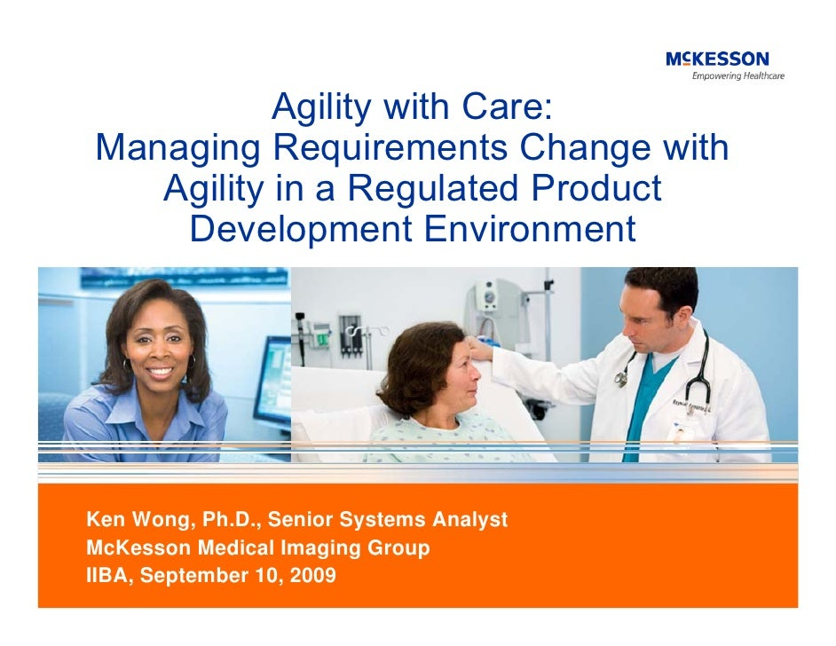 Agility with Care: Managing Requirements Change with    Agility in a Regulated Product     Development Environment     Ken...